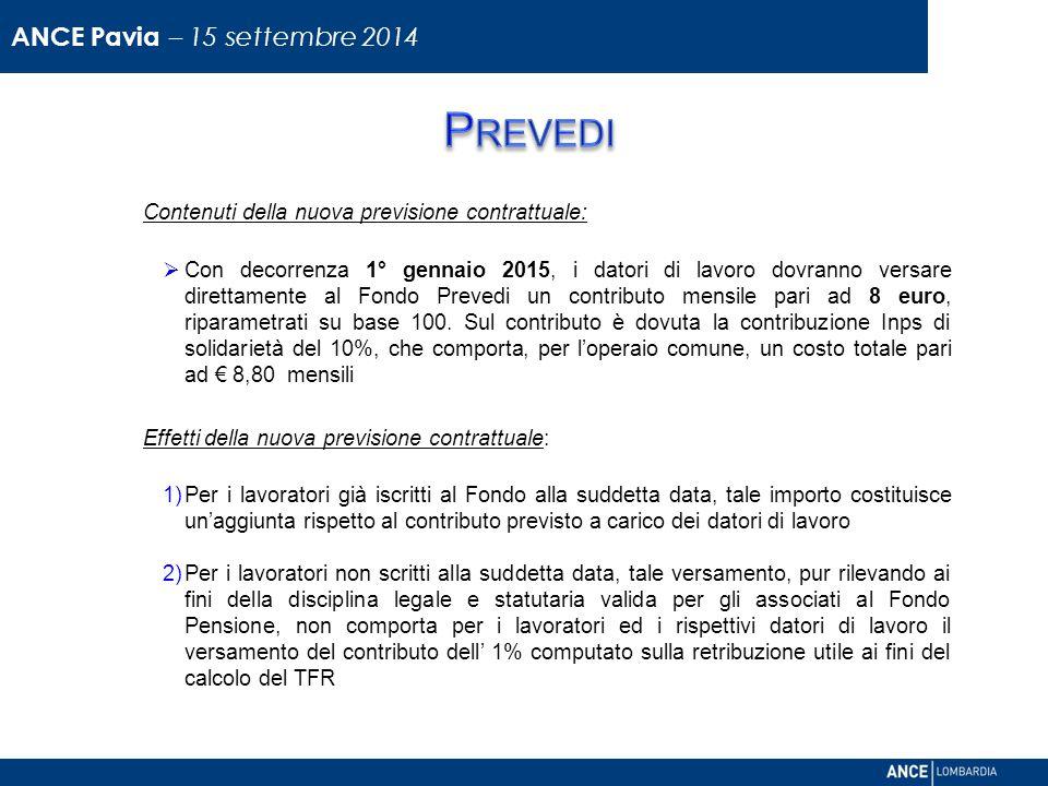 Contenuti della nuova previsione contrattuale:  Con decorrenza 1° gennaio 2015, i datori di lavoro dovranno versare direttamente al Fondo Prevedi un contributo mensile pari ad 8 euro, riparametrati su base 100.