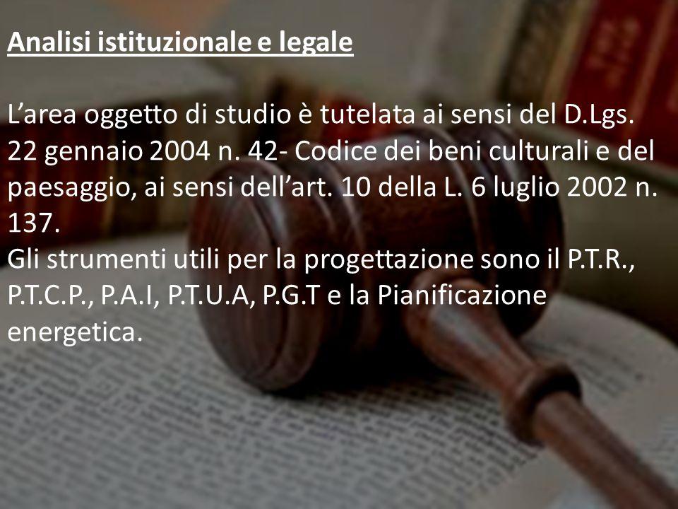 Analisi istituzionale e legale L'area oggetto di studio è tutelata ai sensi del D.Lgs.