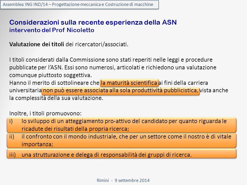 Rimini - 9 settembre 2014 Assemblea ING IND/14 – Progettazione meccanica e Costruzione di macchine Considerazioni sulla recente esperienza della ASN intervento del Prof Nicoletto Valutazione dei titoli dei ricercatori/associati.