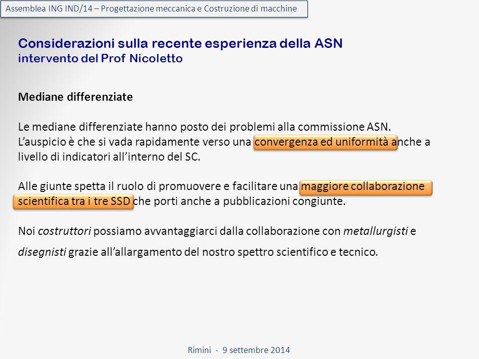 Rimini - 9 settembre 2014 Assemblea ING IND/14 – Progettazione meccanica e Costruzione di macchine Considerazioni sulla recente esperienza della ASN intervento del Prof Nicoletto Mediane differenziate Le mediane differenziate hanno posto dei problemi alla commissione ASN.