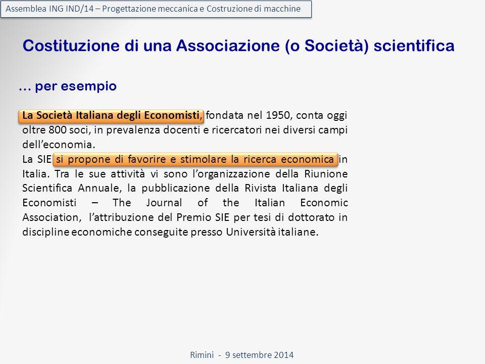 Rimini - 9 settembre 2014 Assemblea ING IND/14 – Progettazione meccanica e Costruzione di macchine La Società Italiana degli Economisti, fondata nel 1950, conta oggi oltre 800 soci, in prevalenza docenti e ricercatori nei diversi campi dell'economia.