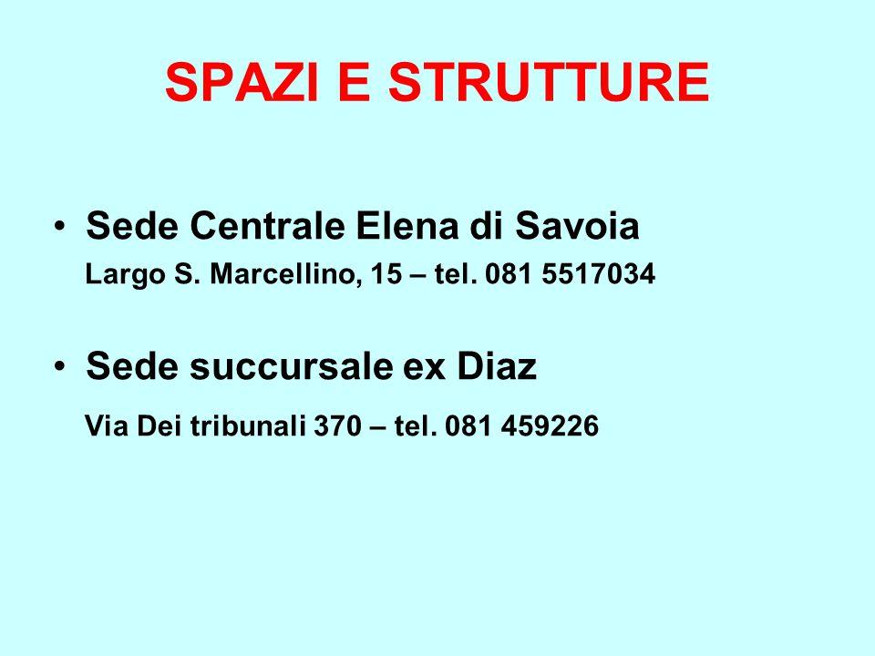 SPAZI E STRUTTURE Sede Centrale Elena di Savoia Largo S. Marcellino, 15 – tel. 081 5517034 Sede succursale ex Diaz Via Dei tribunali 370 – tel. 081 45