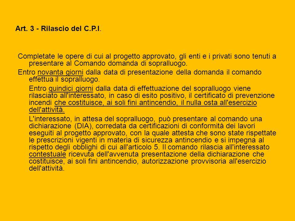 Art. 3 - Rilascio del C.P.I. Completate le opere di cui al progetto approvato, gli enti e i privati sono tenuti a presentare al Comando domanda di sop
