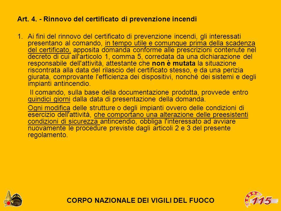 Art. 4. - Rinnovo del certificato di prevenzione incendi 1.Ai fini del rinnovo del certificato di prevenzione incendi, gli interessati presentano al c