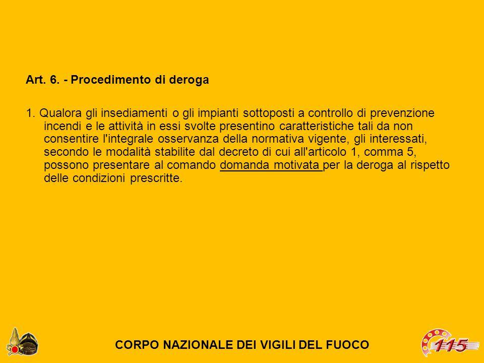Art. 6. - Procedimento di deroga 1. Qualora gli insediamenti o gli impianti sottoposti a controllo di prevenzione incendi e le attività in essi svolte