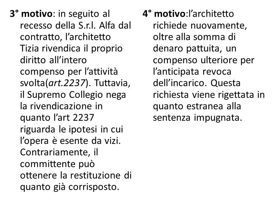 3° motivo: in seguito al recesso della S.r.l. Alfa dal contratto, l'architetto Tizia rivendica il proprio diritto all'intero compenso per l'attività s