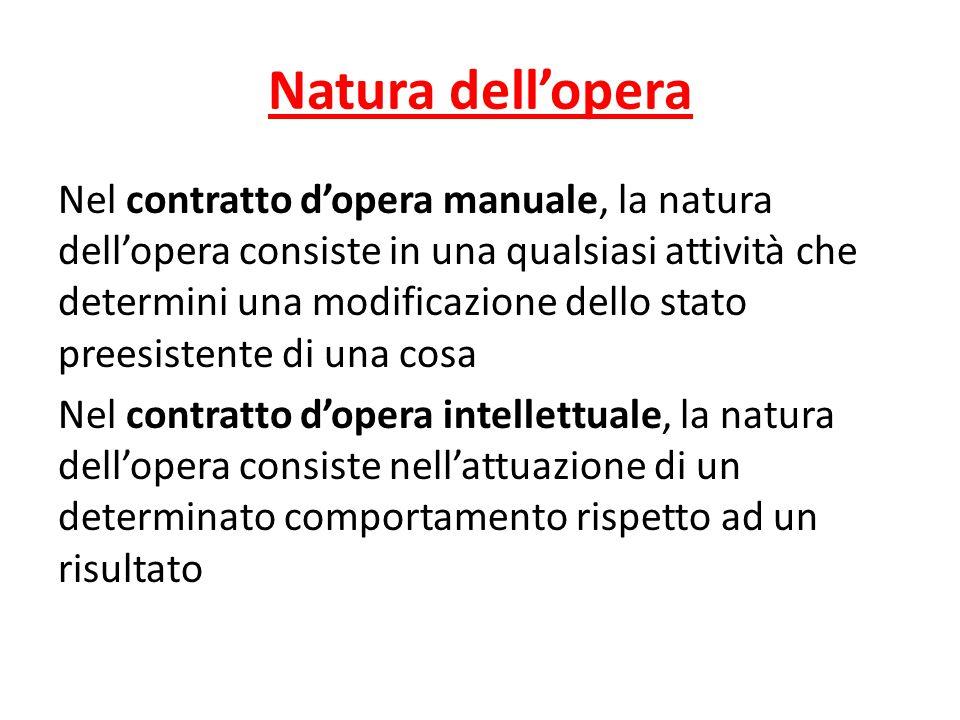 Natura dell'opera Nel contratto d'opera manuale, la natura dell'opera consiste in una qualsiasi attività che determini una modificazione dello stato p