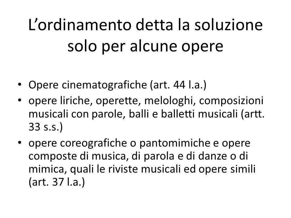 L'ordinamento detta la soluzione solo per alcune opere Opere cinematografiche (art. 44 l.a.) opere liriche, operette, melologhi, composizioni musicali