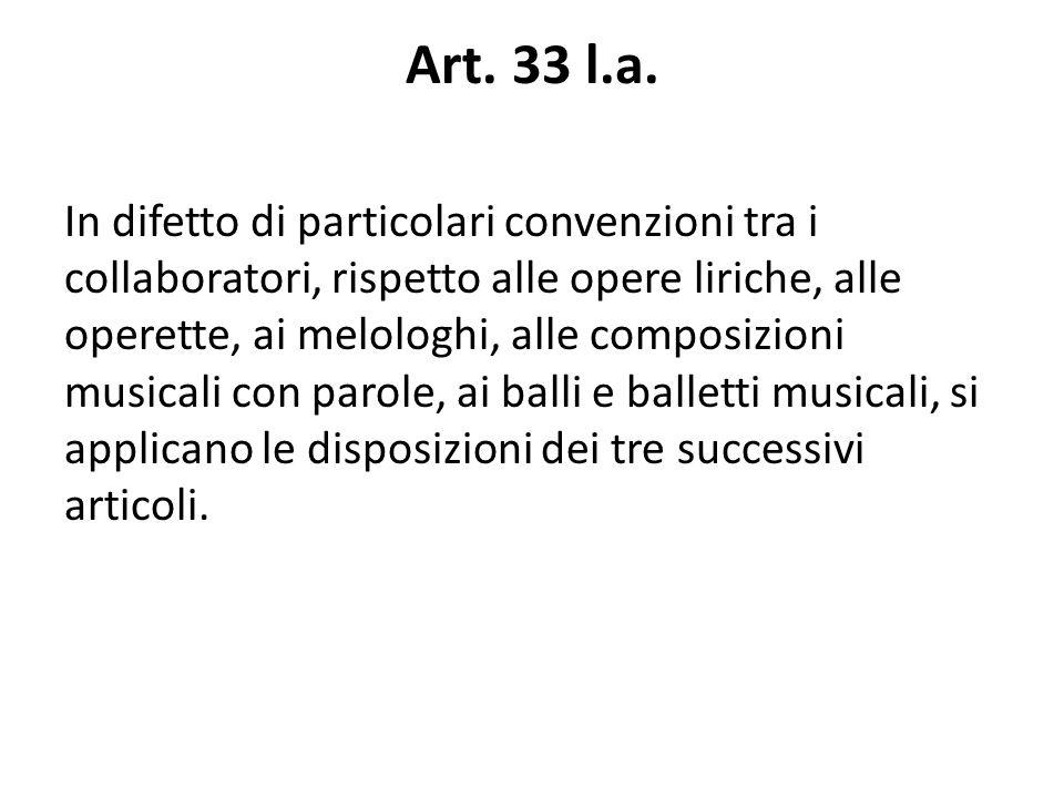 Art. 33 l.a. In difetto di particolari convenzioni tra i collaboratori, rispetto alle opere liriche, alle operette, ai melologhi, alle composizioni mu