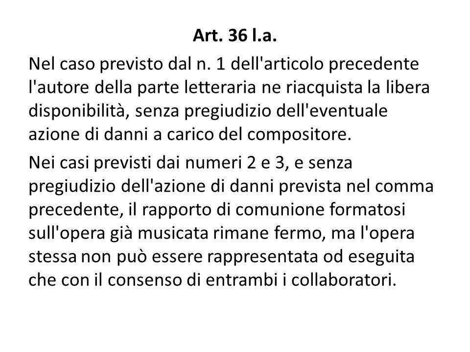 Art. 36 l.a. Nel caso previsto dal n. 1 dell'articolo precedente l'autore della parte letteraria ne riacquista la libera disponibilità, senza pregiudi