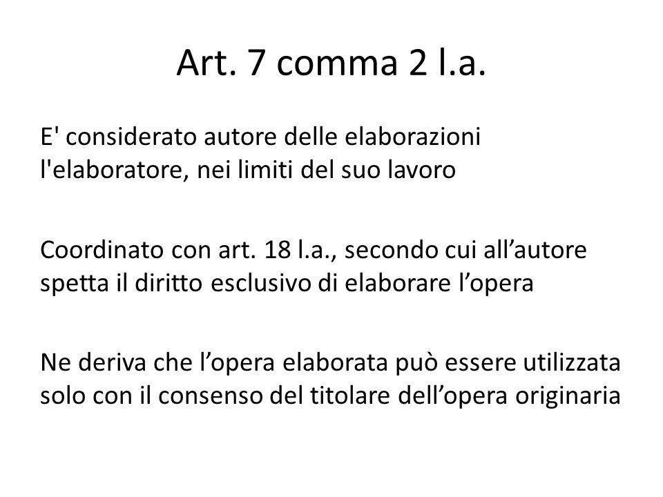 Art. 7 comma 2 l.a. E' considerato autore delle elaborazioni l'elaboratore, nei limiti del suo lavoro Coordinato con art. 18 l.a., secondo cui all'aut