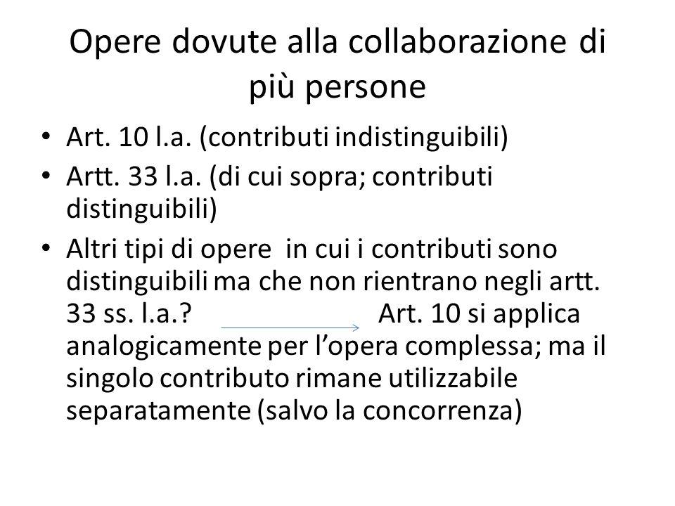 Opere dovute alla collaborazione di più persone Art. 10 l.a. (contributi indistinguibili) Artt. 33 l.a. (di cui sopra; contributi distinguibili) Altri