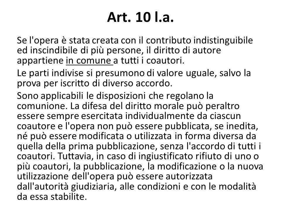 Art. 10 l.a. Se l'opera è stata creata con il contributo indistinguibile ed inscindibile di più persone, il diritto di autore appartiene in comune a t