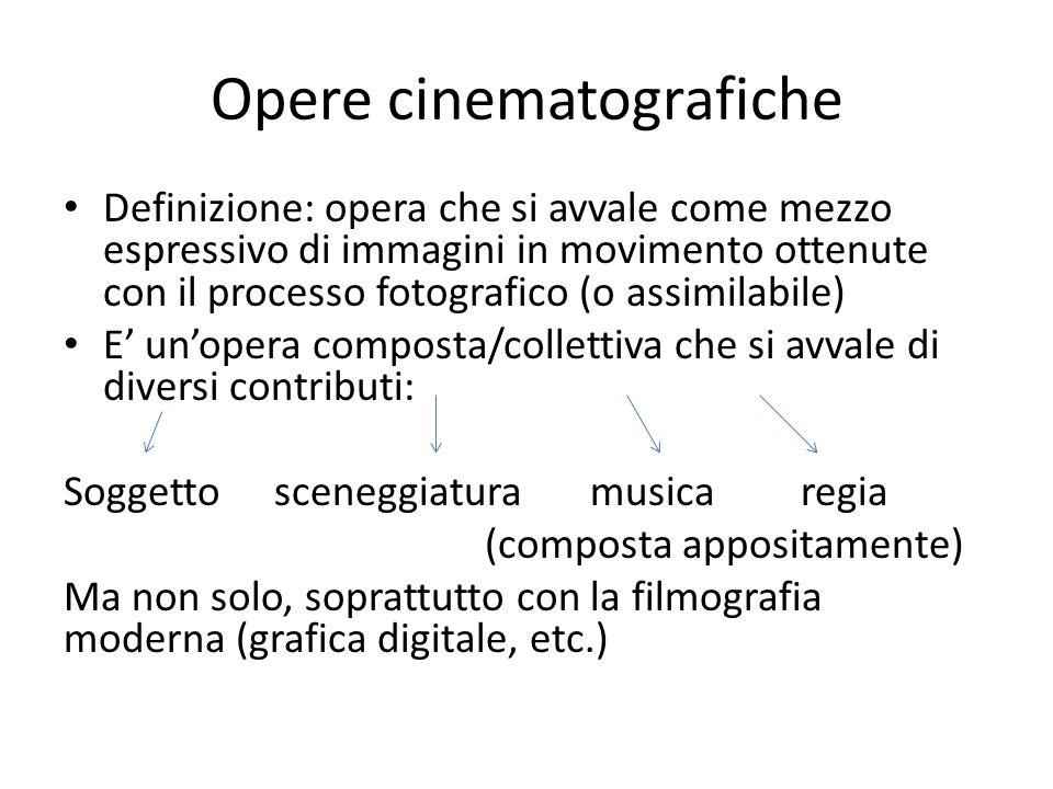 Opere cinematografiche Definizione: opera che si avvale come mezzo espressivo di immagini in movimento ottenute con il processo fotografico (o assimil