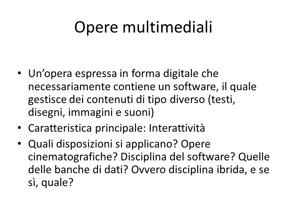 Opere multimediali Un'opera espressa in forma digitale che necessariamente contiene un software, il quale gestisce dei contenuti di tipo diverso (test