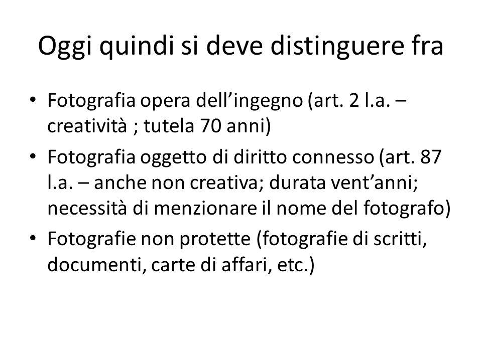 Oggi quindi si deve distinguere fra Fotografia opera dell'ingegno (art. 2 l.a. – creatività ; tutela 70 anni) Fotografia oggetto di diritto connesso (