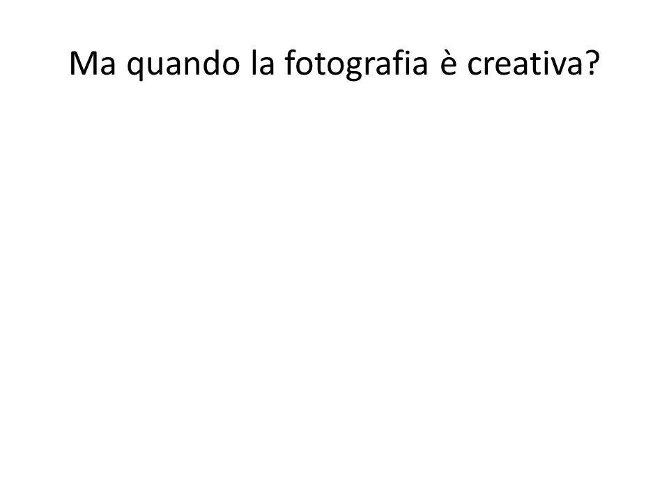 Ma quando la fotografia è creativa?