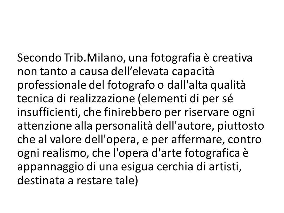 Secondo Trib.Milano, una fotografia è creativa non tanto a causa dell'elevata capacità professionale del fotografo o dall'alta qualità tecnica di real