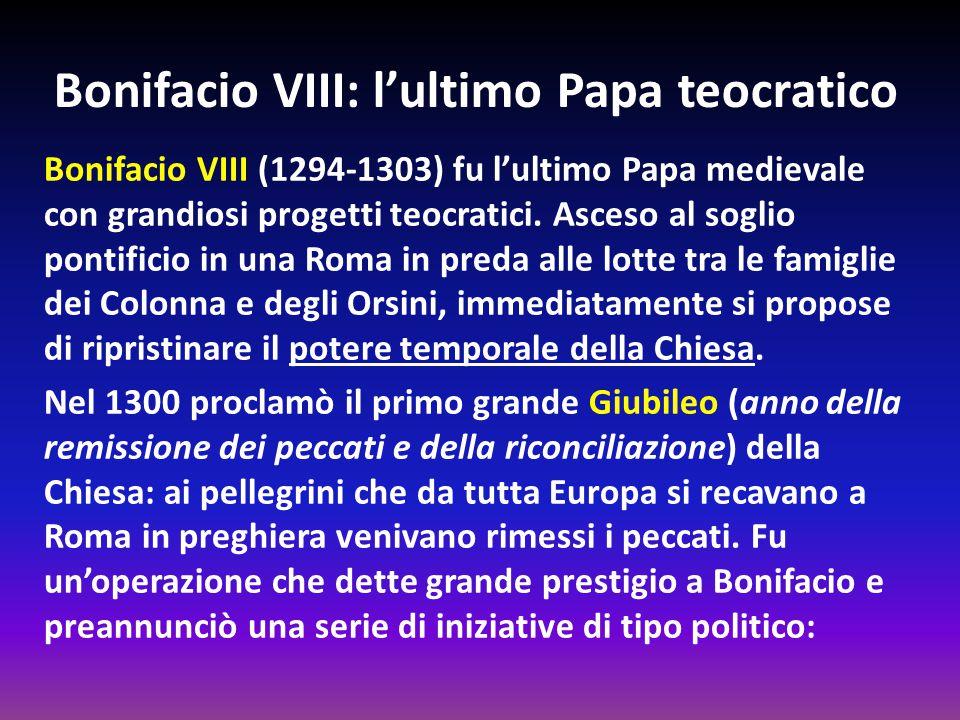 Bonifacio VIII: l'ultimo Papa teocratico Bonifacio VIII (1294-1303) fu l'ultimo Papa medievale con grandiosi progetti teocratici. Asceso al soglio pon