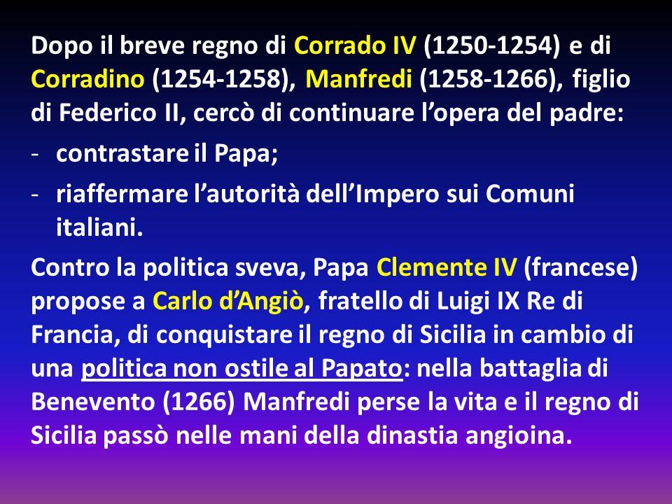 Dopo il breve regno di Corrado IV (1250-1254) e di Corradino (1254-1258), Manfredi (1258-1266), figlio di Federico II, cercò di continuare l'opera del