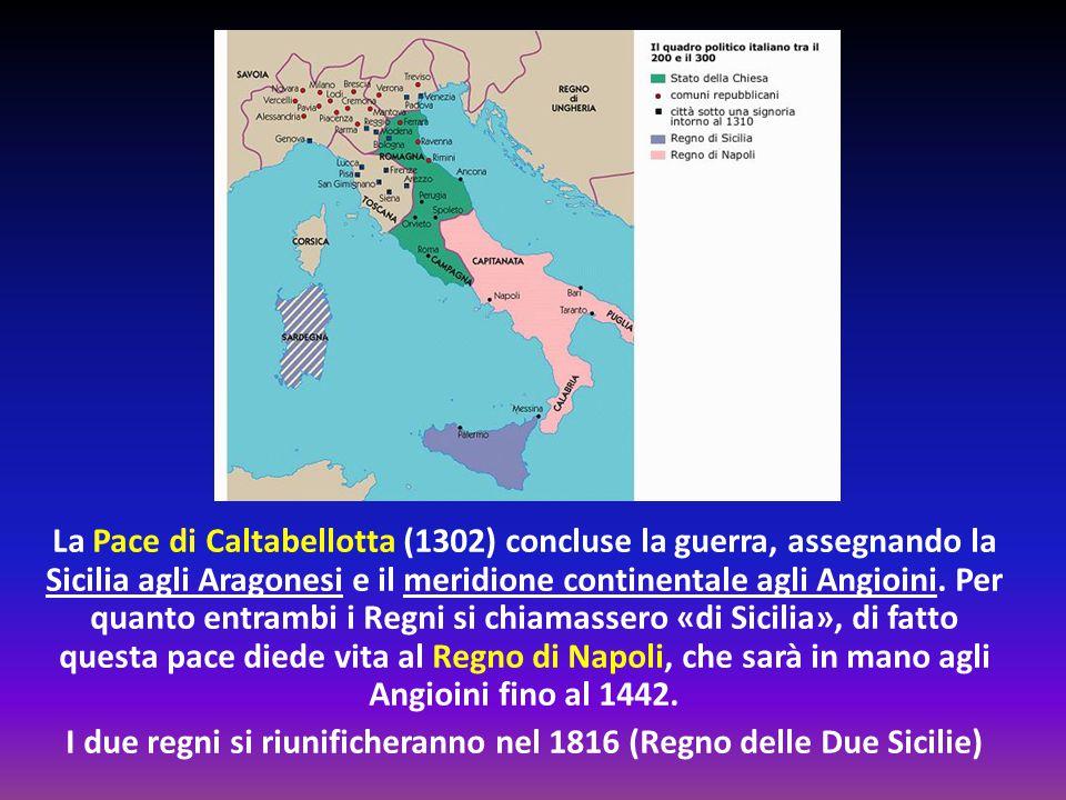 La Pace di Caltabellotta (1302) concluse la guerra, assegnando la Sicilia agli Aragonesi e il meridione continentale agli Angioini. Per quanto entramb