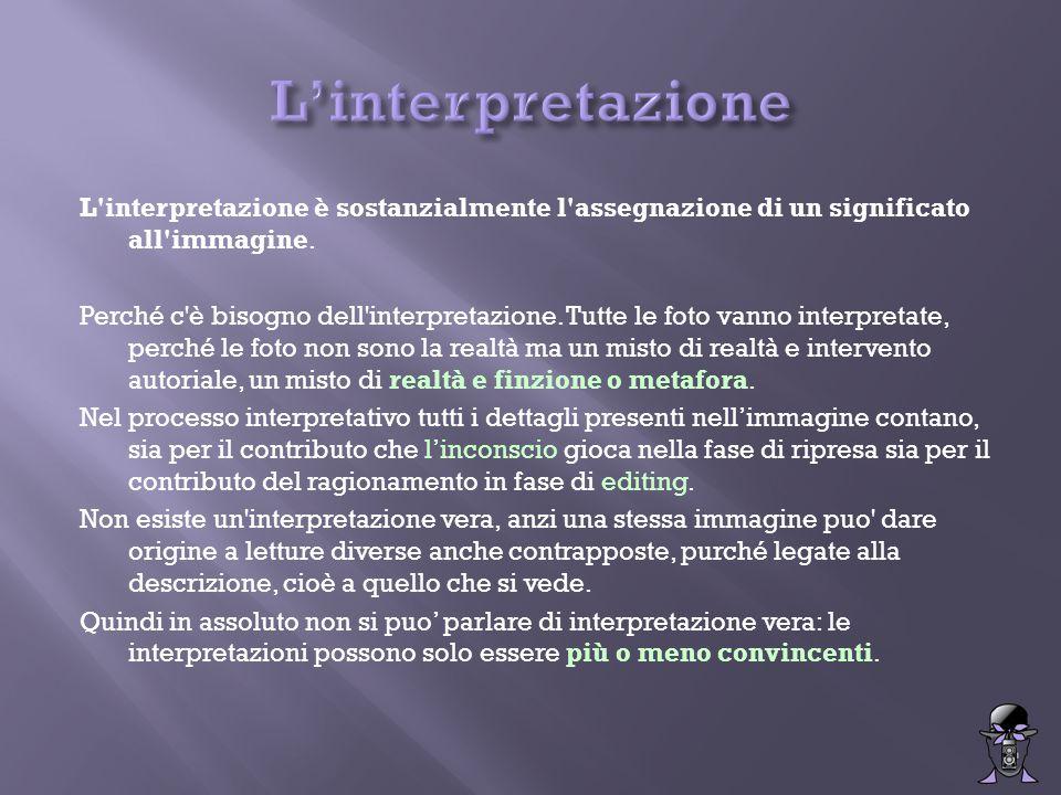 L'interpretazione è sostanzialmente l'assegnazione di un significato all'immagine. Perché c'è bisogno dell'interpretazione. Tutte le foto vanno interp