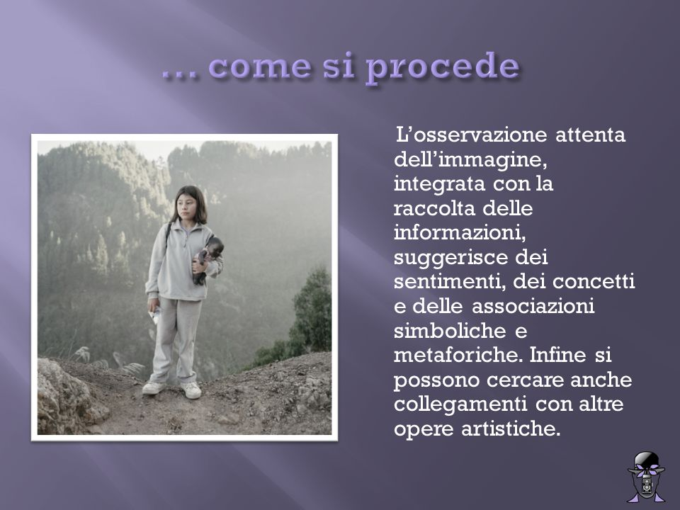 L'osservazione attenta dell'immagine, integrata con la raccolta delle informazioni, suggerisce dei sentimenti, dei concetti e delle associazioni simbo