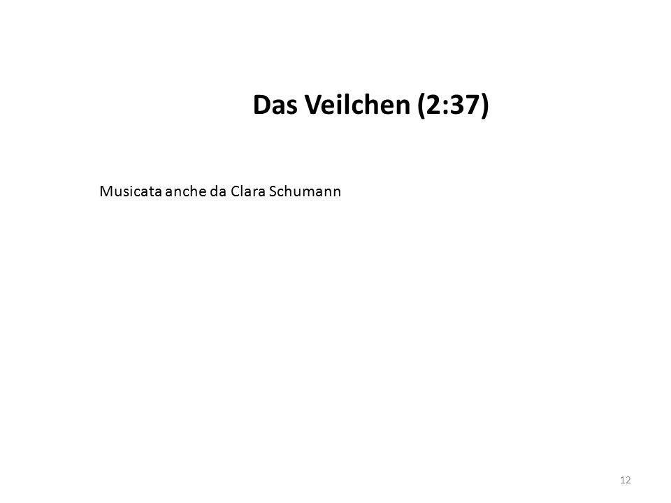 12 Das Veilchen (2:37) Musicata anche da Clara Schumann