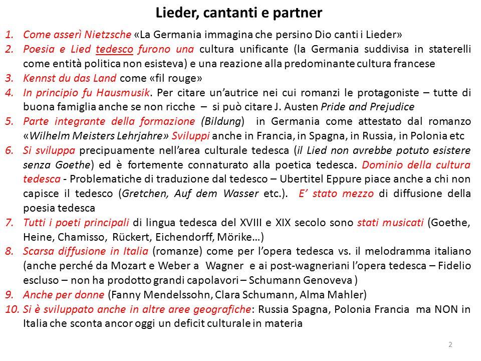 1.Come asserì Nietzsche «La Germania immagina che persino Dio canti i Lieder» 2.Poesia e Lied tedesco furono una cultura unificante (la Germania suddi
