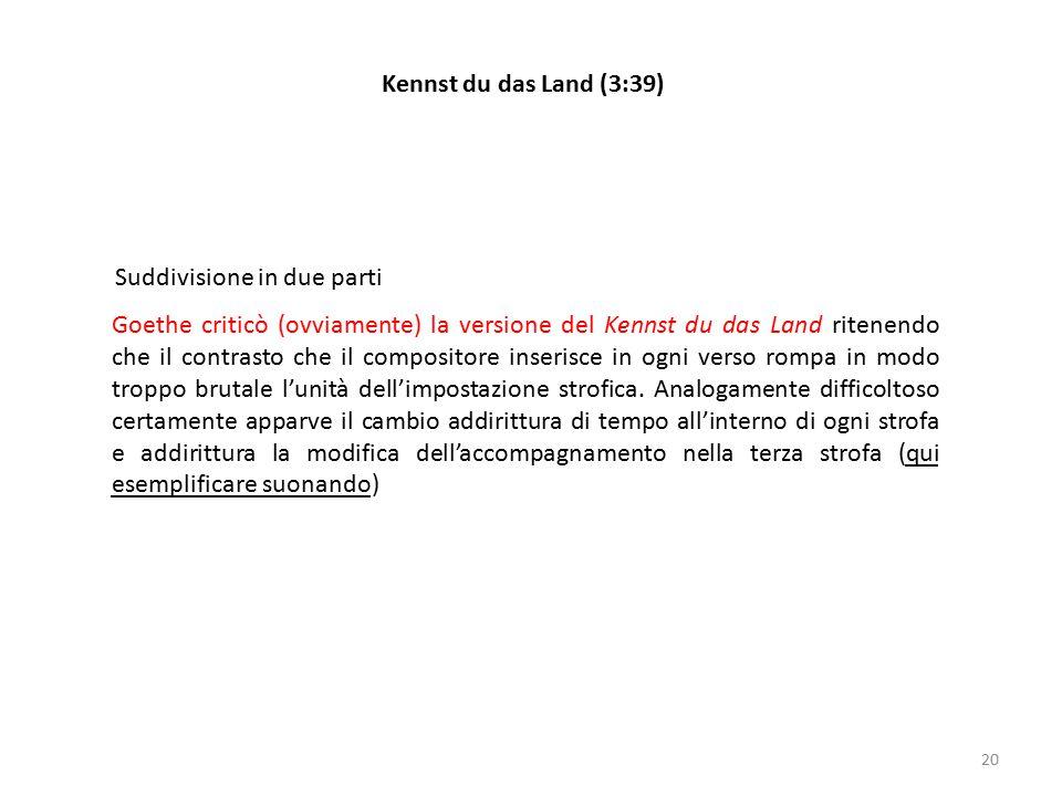 20 Kennst du das Land (3:39) Suddivisione in due parti Goethe criticò (ovviamente) la versione del Kennst du das Land ritenendo che il contrasto che i
