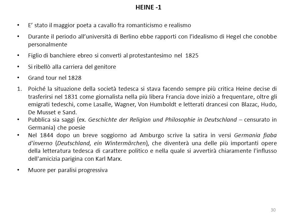 30 HEINE -1 E' stato il maggior poeta a cavallo fra romanticismo e realismo Durante il periodo all'università di Berlino ebbe rapporti con l'idealismo