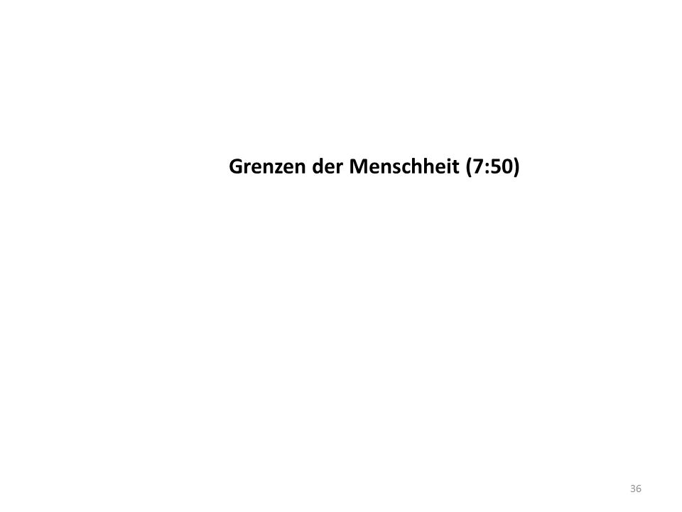 Grenzen der Menschheit (7:50) 36