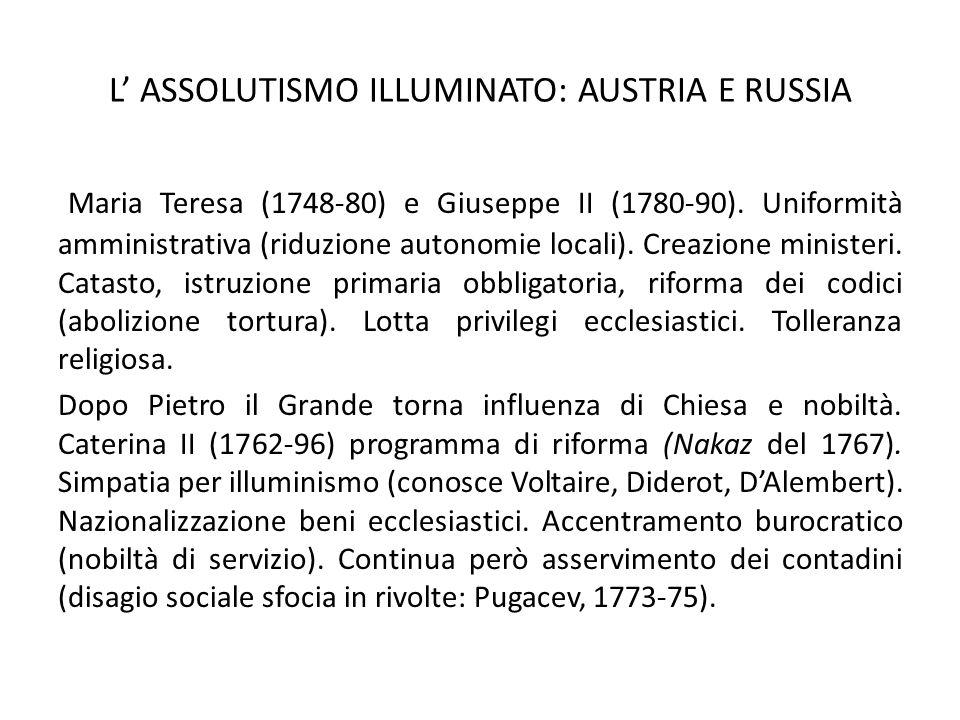 L' ASSOLUTISMO ILLUMINATO: AUSTRIA E RUSSIA Maria Teresa (1748-80) e Giuseppe II (1780-90). Uniformità amministrativa (riduzione autonomie locali). Cr