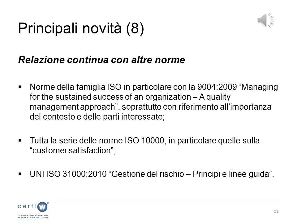 Principali novità (7) Novità nella terminologia Principali differenze nella terminologia tra ISO 9001:2008 e futura ISO 9001:2015 La ISO 9001:2015 sarà riscritta rendendola più generica e più facilmente applicabile alle organizzazioni di servizio.