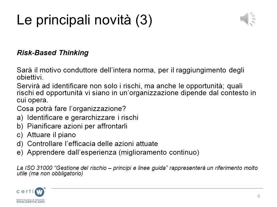 Le principali novità (3) Risk-Based Thinking Sarà il motivo conduttore dell'intera norma, per il raggiungimento degli obiettivi.