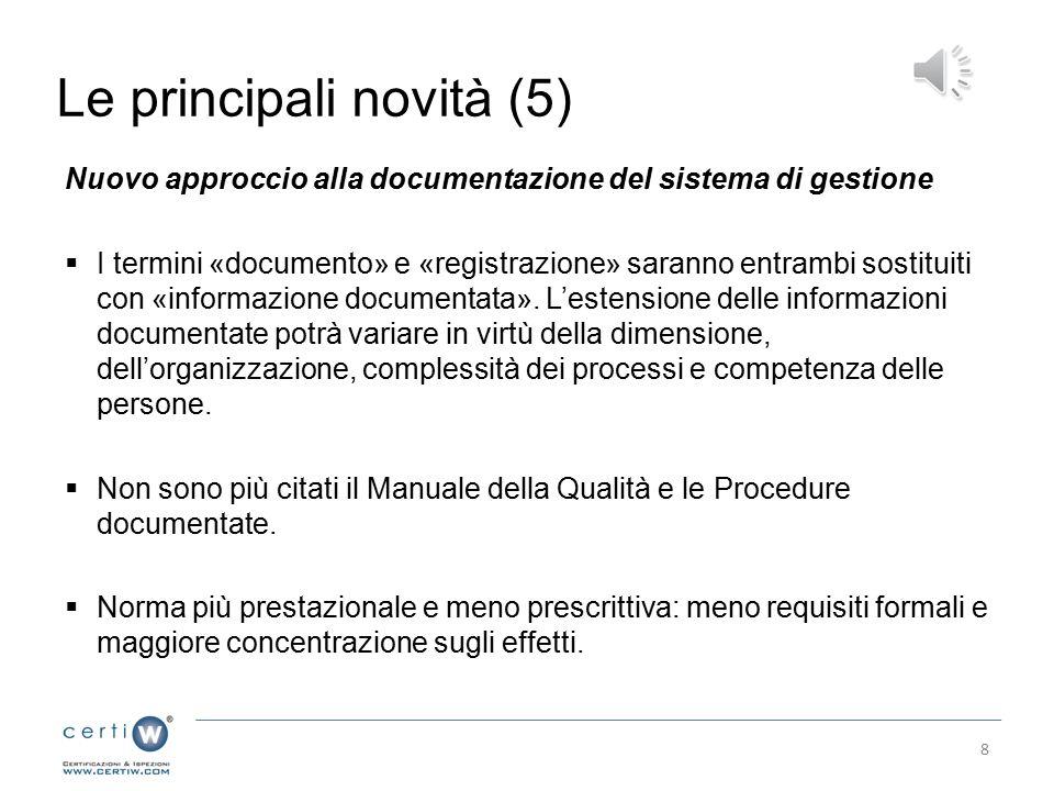 Le principali novità (5) Nuovo approccio alla documentazione del sistema di gestione  I termini «documento» e «registrazione» saranno entrambi sostituiti con «informazione documentata».