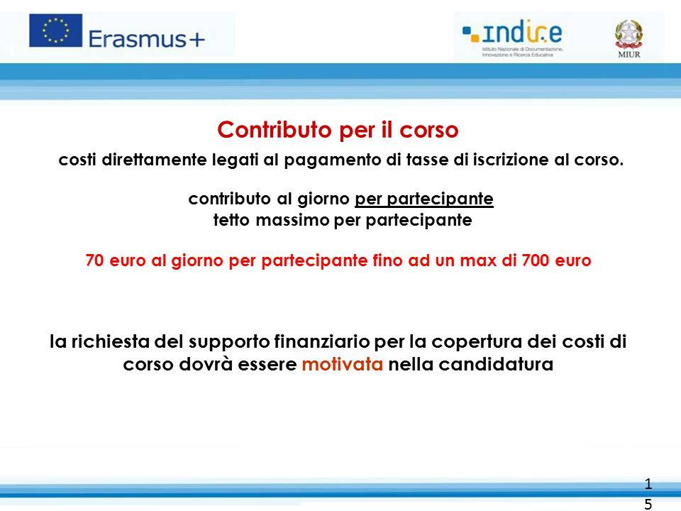 15 Contributo per il corso costi direttamente legati al pagamento di tasse di iscrizione al corso. contributo al giorno per partecipante tetto massimo