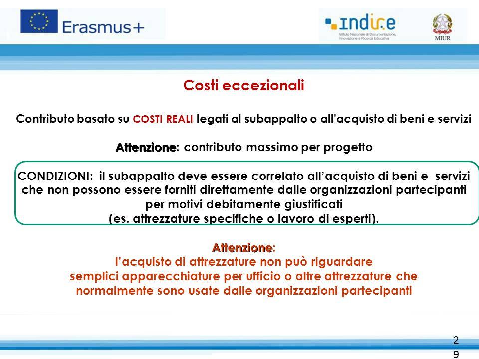 29 Attenzione Costi eccezionali Contributo basato su COSTI REALI legati al subappalto o all'acquisto di beni e servizi Attenzione: contributo massimo