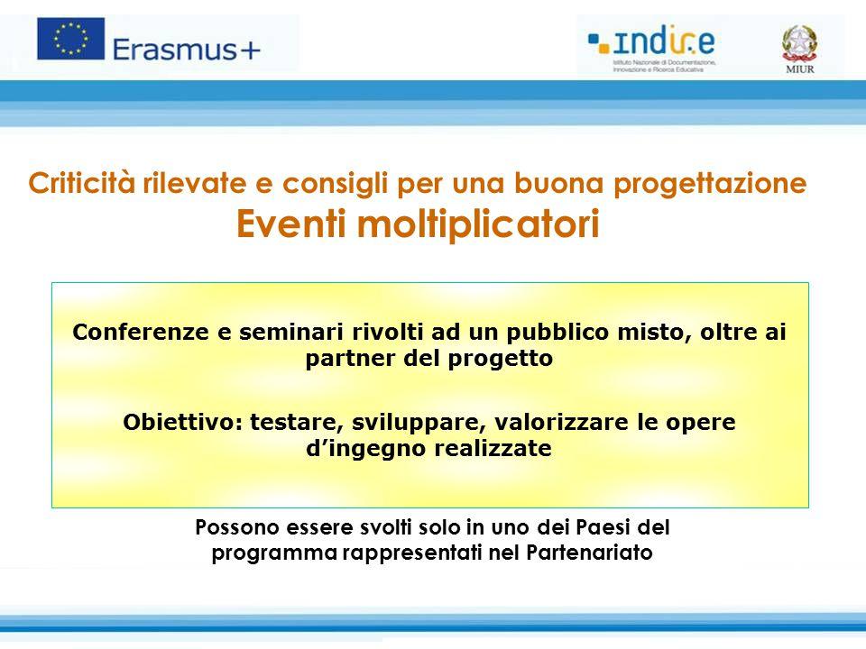 Criticità rilevate e consigli per una buona progettazione Eventi moltiplicatori Conferenze e seminari rivolti ad un pubblico misto, oltre ai partner d