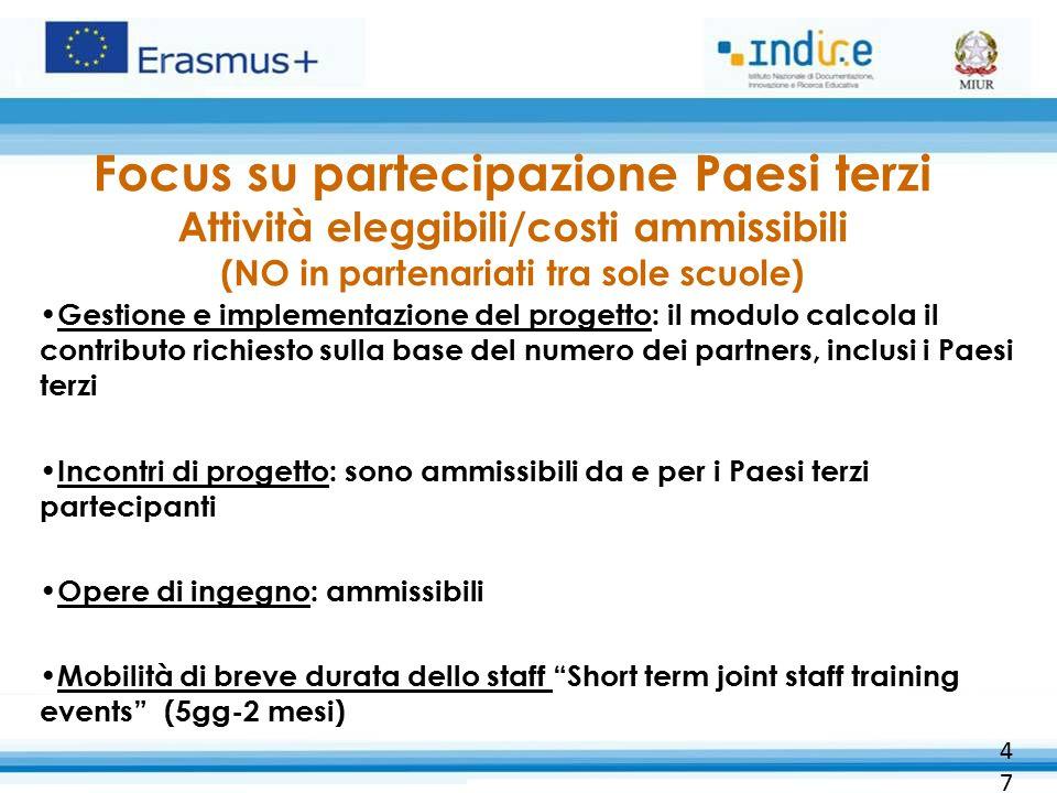 Focus su partecipazione Paesi terzi Attività eleggibili/costi ammissibili (NO in partenariati tra sole scuole) Gestione e implementazione del progetto