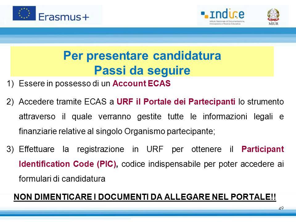49 Per presentare candidatura Passi da seguire 1)Essere in possesso di un Account ECAS 2)Accedere tramite ECAS a URF il Portale dei Partecipanti lo st