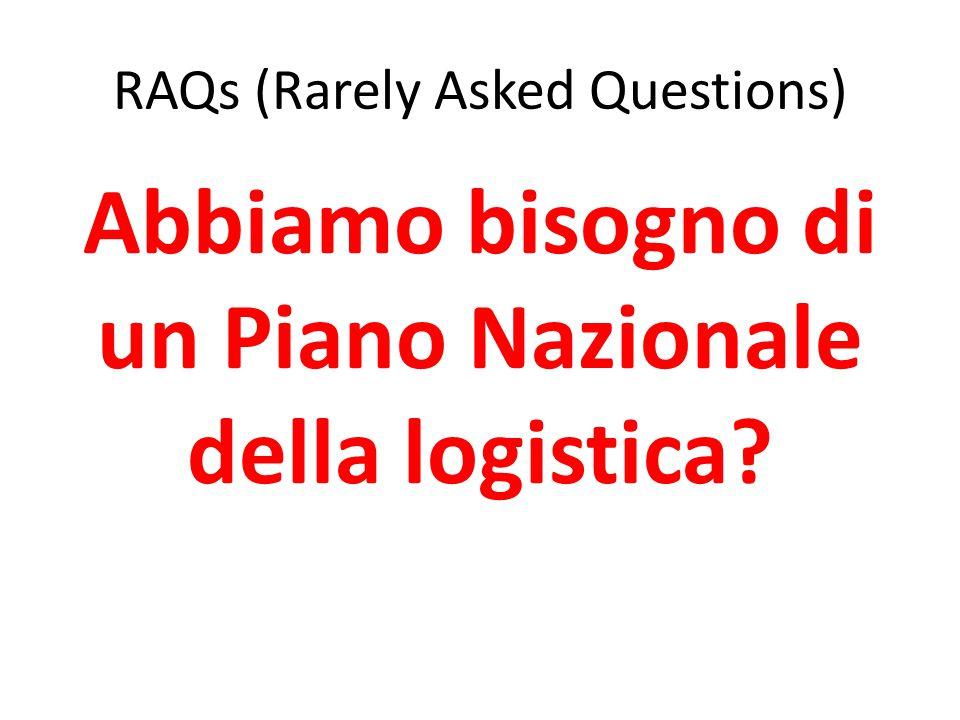 Abbiamo bisogno di un Piano Nazionale della logistica RAQs (Rarely Asked Questions)