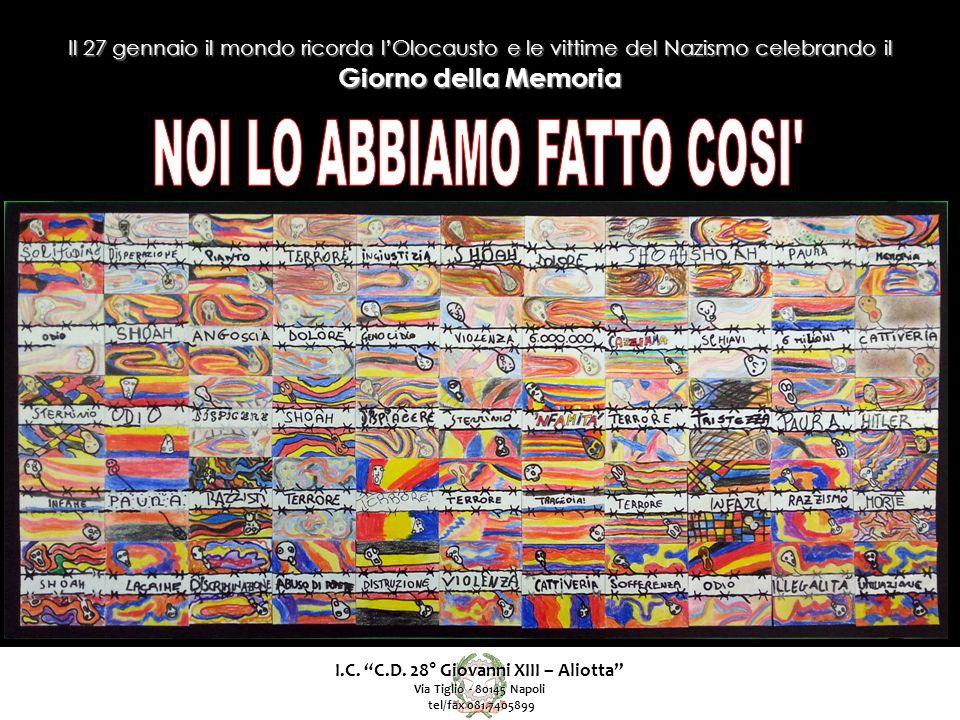 """I.C. """"C.D. 28° Giovanni XIII – Aliotta"""" Via Tiglio - 80145 Napoli tel/fax 081.7405899 tel/fax 081.7405899 Il 27 gennaio il mondo ricorda l'Olocausto e"""