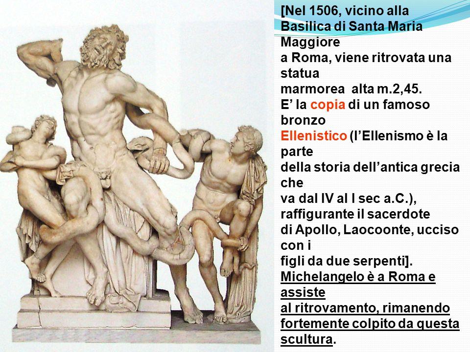 [Nel 1506, vicino alla Basilica di Santa Maria Maggiore a Roma, viene ritrovata una statua marmorea alta m.2,45. E' la copia di un famoso bronzo Ellen