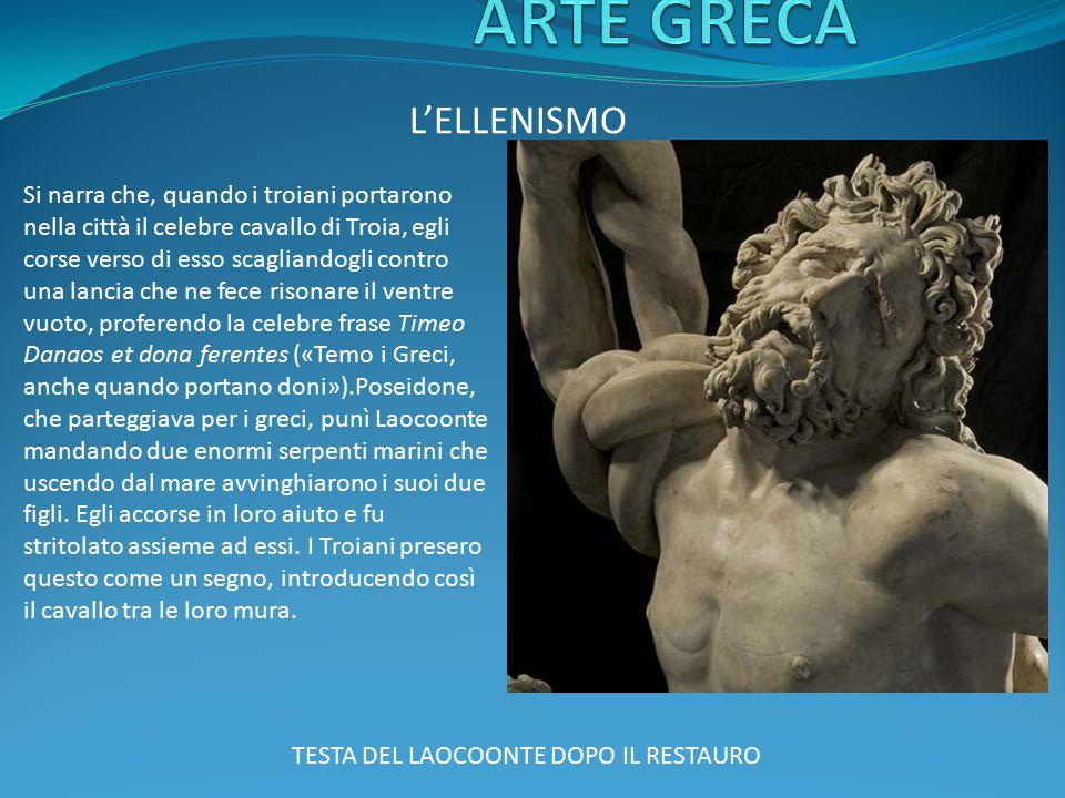 L'ELLENISMO TESTA DEL LAOCOONTE DOPO IL RESTAURO Si narra che, quando i troiani portarono nella città il celebre cavallo di Troia, egli corse verso di