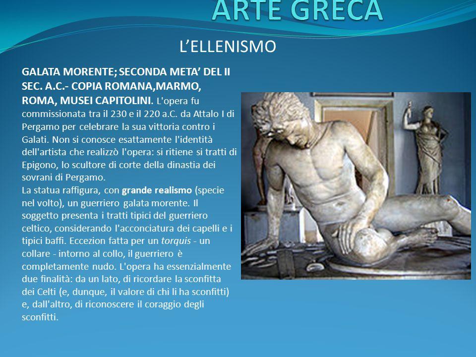L'ELLENISMO GALATA MORENTE; SECONDA META' DEL II SEC. A.C.- COPIA ROMANA,MARMO, ROMA, MUSEI CAPITOLINI. L'opera fu commissionata tra il 230 e il 220 a