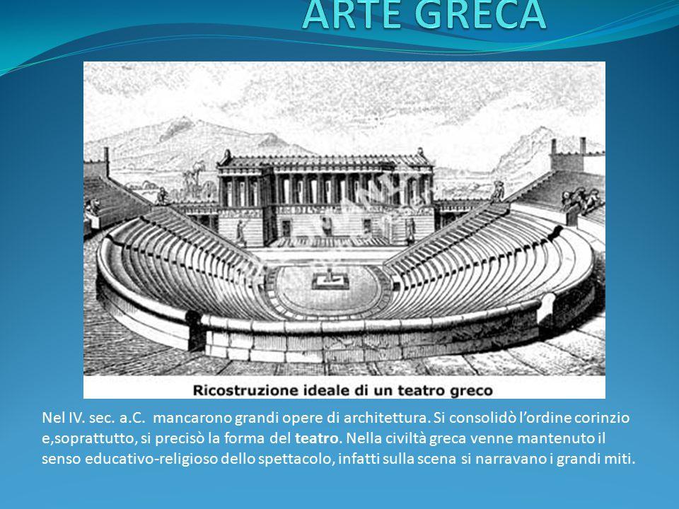 Nel IV. sec. a.C. mancarono grandi opere di architettura. Si consolidò l'ordine corinzio e,soprattutto, si precisò la forma del teatro. Nella civiltà