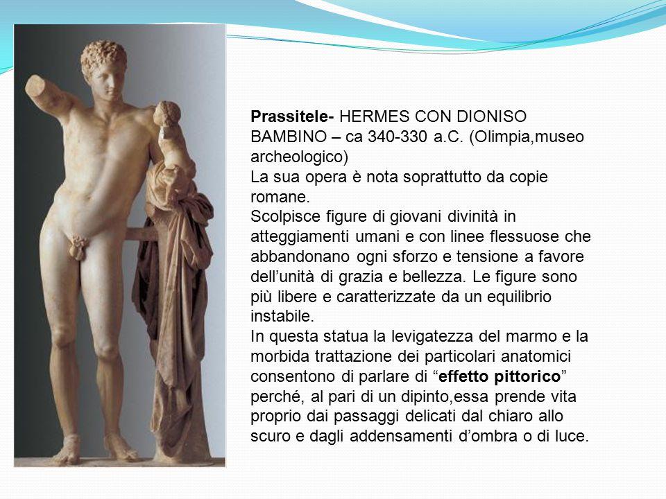 ARTE GRECA Prassitele- HERMES CON DIONISO BAMBINO – ca 340-330 a.C. (Olimpia,museo archeologico) La sua opera è nota soprattutto da copie romane. Scol