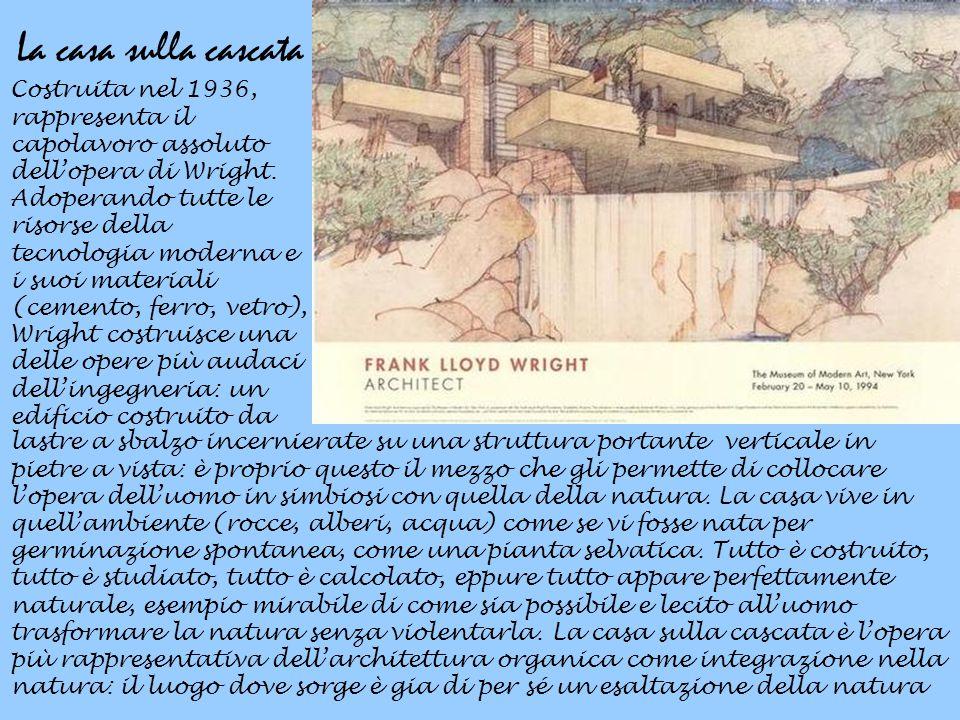 La casa sulla cascata Costruita nel 1936, rappresenta il capolavoro assoluto dell'opera di Wright. Adoperando tutte le risorse della tecnologia modern