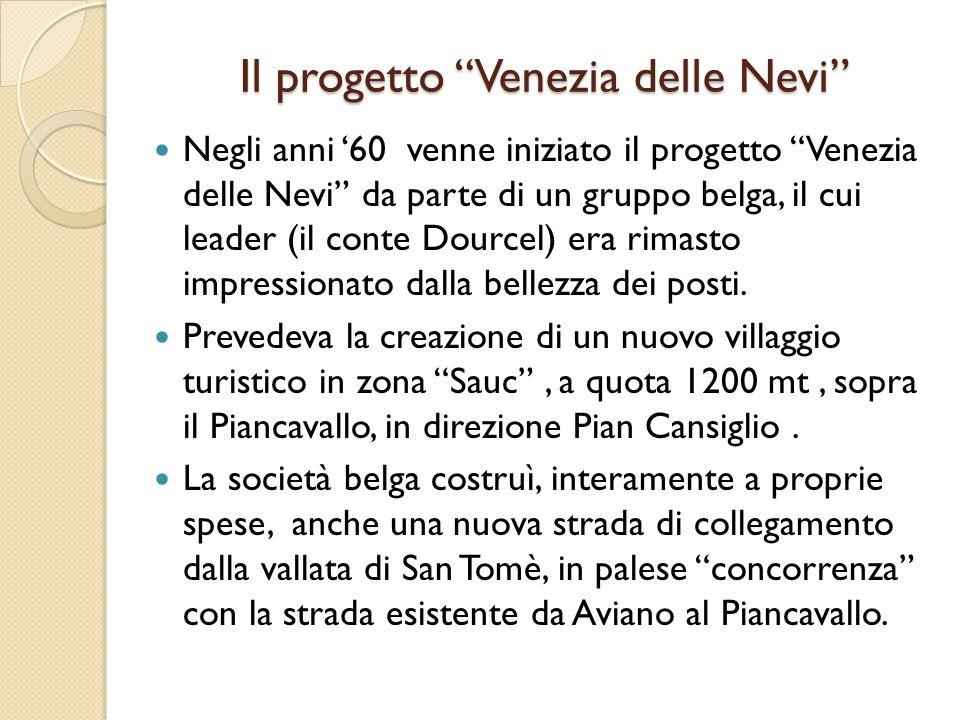 """Il progetto """"Venezia delle Nevi"""" Negli anni '60 venne iniziato il progetto """"Venezia delle Nevi"""" da parte di un gruppo belga, il cui leader (il conte D"""